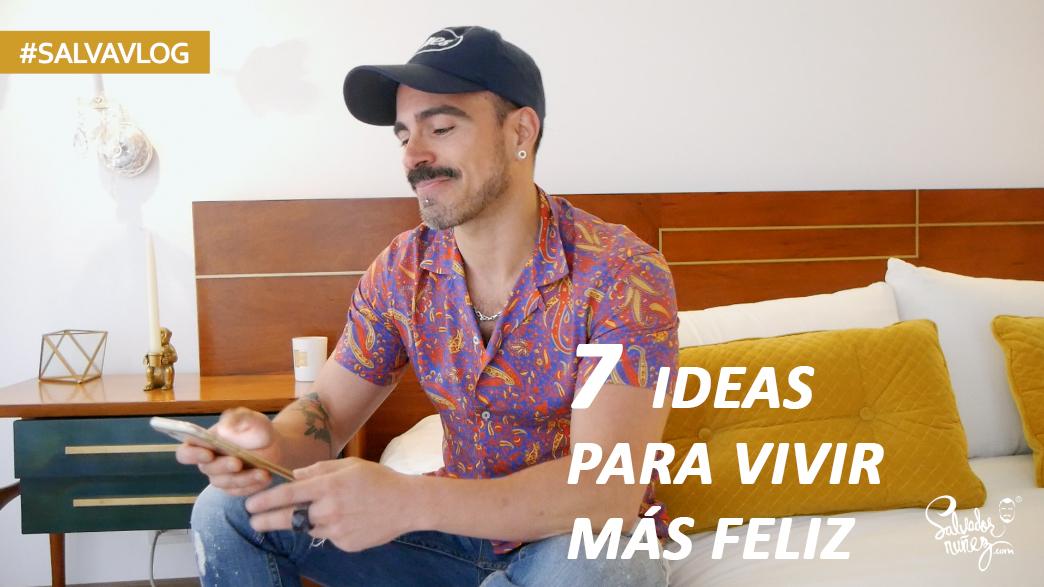 videos sobre la felicidad, 7 formas de ser feliz. Por Salvador Nunez